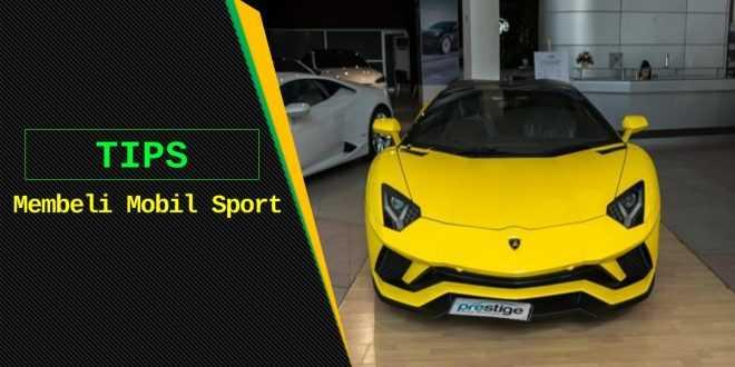 Tips membeli mobil sport
